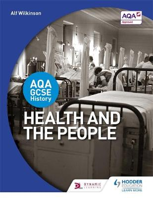 AQA GCSE History: Health and the People by Alf Wilkinson