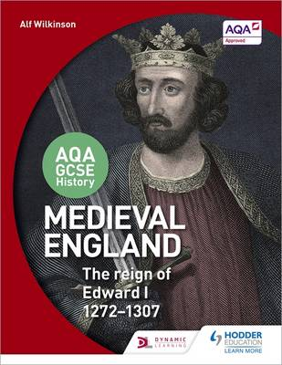 AQA GCSE History: Medieval England - The Reign of Edward I 1272-1307 by Alf Wilkinson, Colin Shephard