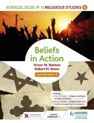 Edexcel Religious Studies for GCSE (9-1): Beliefs in Action (Specification B) by Victor W. Watton, Robert M. Stone