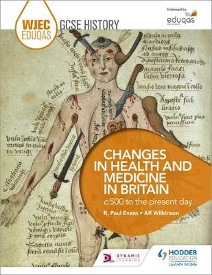 WJEC Eduqas GCSE History: Changes in Health and Medicine, C500 to the Present Day by R. Paul Evans, Alf Wilkinson