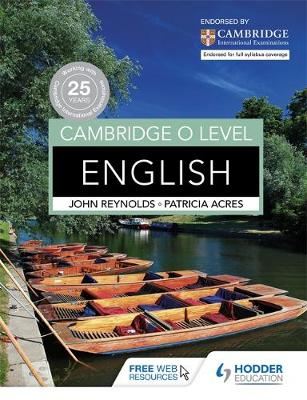 Cambridge O Level English by John Reynolds, Patricia Acres