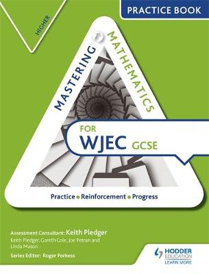 Mastering Mathematics WJEC GCSE Practice Book: Higher by Keith Pledger, Gareth Cole, Joe Petran
