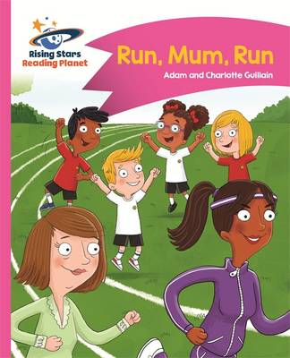 Reading Planet - Run, Mum, Run! - Pink B: Comet Street Kids by Adam Guillain, Charlotte Guillain