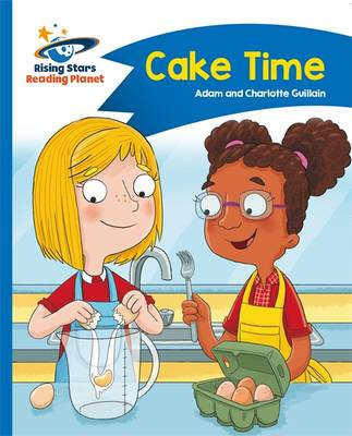Reading Planet - Cake Time - Blue: Comet Street Kids by Adam Guillain, Charlotte Guillain