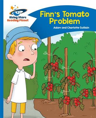 Reading Planet - Finn's Tomato Problem - Blue: Comet Street Kids by Adam Guillain, Charlotte Guillain