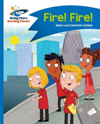 Reading Planet - Fire! Fire! - Blue: Comet Street Kids by Adam Guillain, Charlotte Guillain