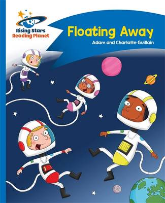 Reading Planet - Floating Away - Blue: Comet Street Kids by Adam Guillain, Charlotte Guillain