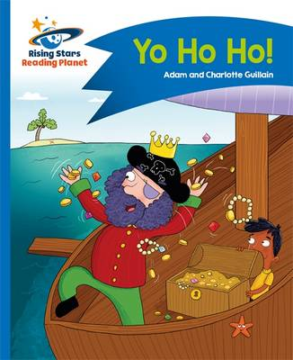 Reading Planet - Yo Ho Ho! - Blue: Comet Street Kids by Adam Guillain, Charlotte Guillain