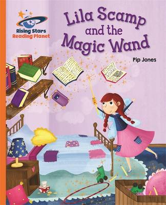 Reading Planet - Lila Scamp and the Magic Wand - Orange: Galaxy by Pip Jones, Helen Chapman