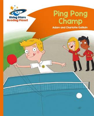 Reading Planet - Ping Pong Champ - Orange: Comet Street Kids by Charlotte Guillain, Adam Guillain, Helen Chapman