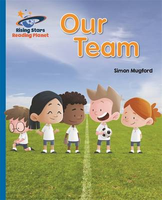 Reading Planet - Our Team - Blue: Galaxy by Simon Mugford