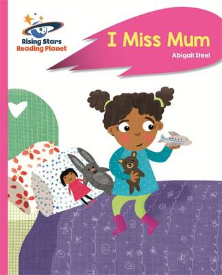 Reading Planet - I Miss Mum - Pink B: Rocket Phonics by Abigail Steel