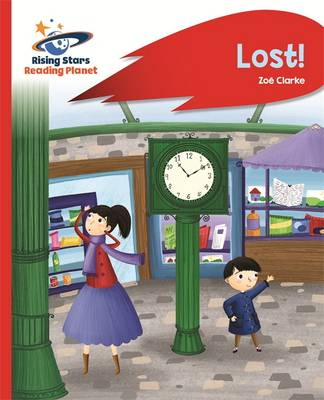 Reading Planet - Lost! - Red B: Rocket Phonics by Zoe Clarke