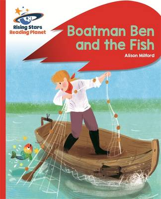 Reading Planet - Boatman Ben and the Fish - Red B: Rocket Phonics by Alison Milford