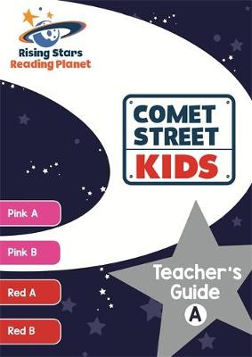 Reading Planet Comet Street Kids Teacher's Guide A (Pink A - Red B) by Alison Milford