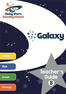 Reading Planet Galaxy Teacher's Guide B (Yellow - Orange) by Alison Milford