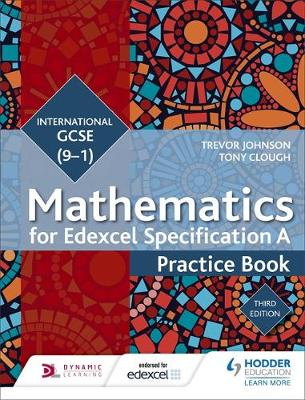 Edexcel International GCSE (9-1) Mathematics Practice Book by Trevor Johnson, Tony Clough