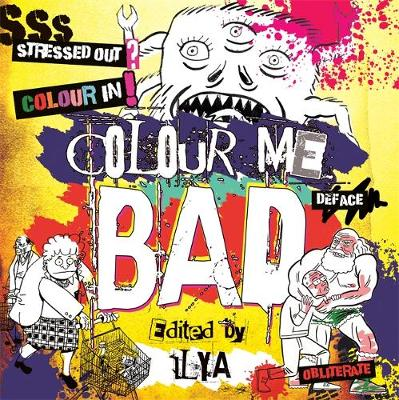 Colour Me Bad Stress Out, Colour In, Deface, Obliterate by ILYA