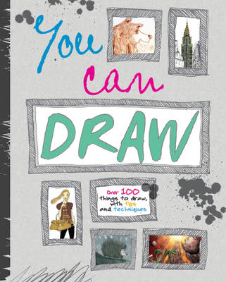 You Can Draw (Over 100 Things to Draw, with Tips and Techniques) by