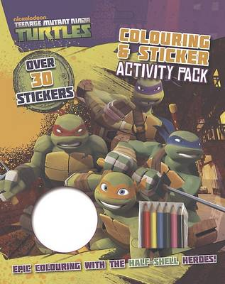 Nickelodeon Teenage Mutant Ninja Turtles Colouring and Sticker Activity Pack Epic Colouring with the Half-Shell Heroes! by