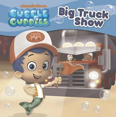 Nickelodeon Bubble Guppies Big Truck Show by