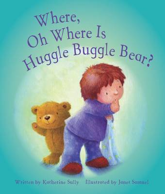 Where, Oh Where is Huggle Buggle Bear? by Katherine Sully