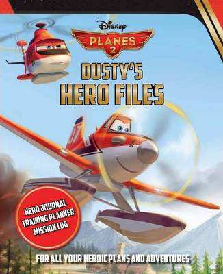 Disney Planes Fire & Rescue Dusty's Hero Files For All Your Heroic Plans and Adventures by