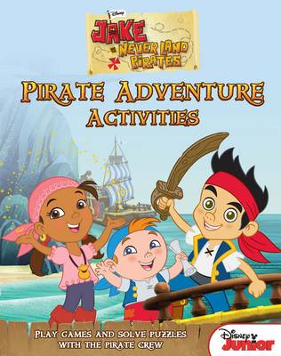 Disney Junior Jake and the Never Land Pirates Treasure Hunt Activity Book Play Games and Solve Puzzles with the Pirate Crew. by