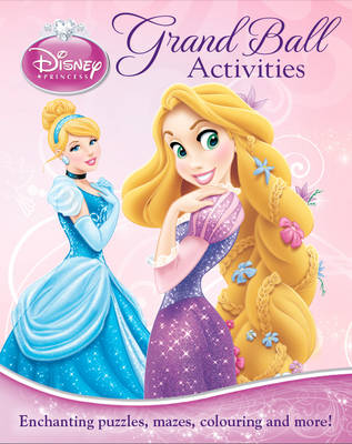 Disney Princess Grand Ball Activities Enchanting Puzzles, Mazes, Colouring and More! by