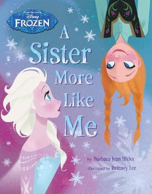 Disney Frozen a Sister More Like Me by Barbara Jean Hicks