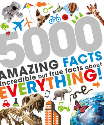 5000 Amazing Facts Incredible but True Facts About Everything! by