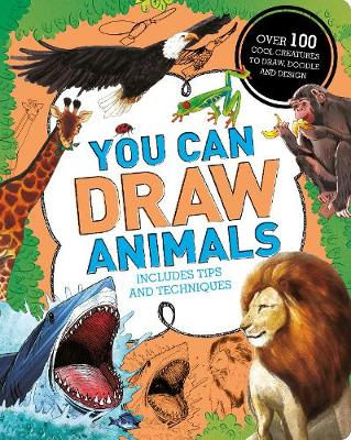 You Can Draw Animals Over 100 Cool Creatures to Draw, Doodle and Design by