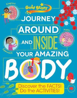 Gold Stars Journey Around and Inside Your Amazing Body Discover the Facts! Do the Activities! by