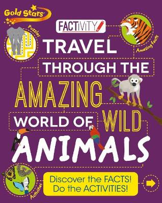 Gold Stars Factivity Travel Through the Amazing World of Wild Animals Discover the Facts! Do the Activities! by