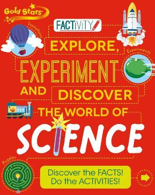 Gold Stars Factivity Explore, Experiment and Discover the World of Science Discover the Facts! Do the Activities! by
