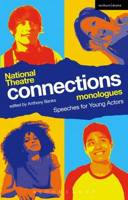 National Theatre Connections Monologues Speeches for Young Actors by Anthony (Director, UK) Banks