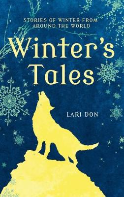 Winter's Tales Stories of Winter from Around the World by Lari Don