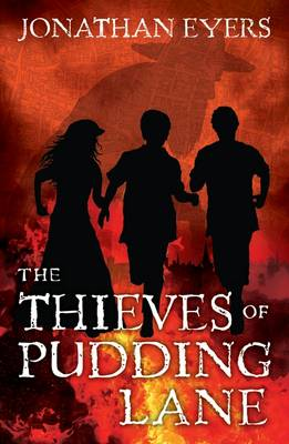 The Thieves of Pudding Lane A Story of the Great Fire of London by Jonathan Eyers