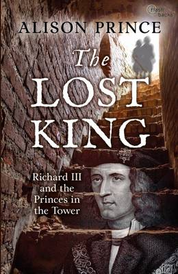 The Lost King Richard III and the Princes in the Tower by Alison Prince