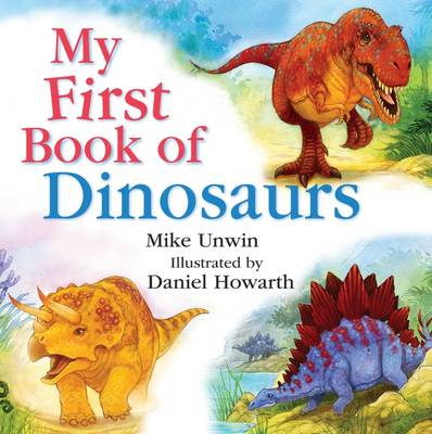 My First Book of Dinosaurs by Mike Unwin, Daniel Howarth