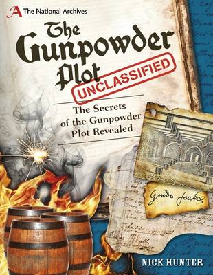 The National Archives: the Gunpowder Plot Unclassified Secrets of the Gunpowder Plot Revealed by Nick Hunter