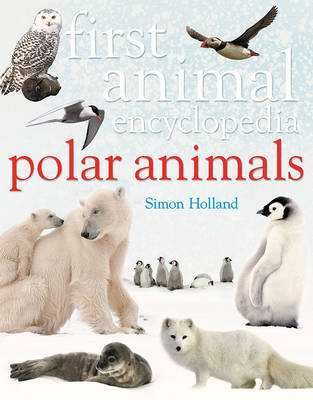 First Animal Encyclopedia Polar Animals by Simon Holland