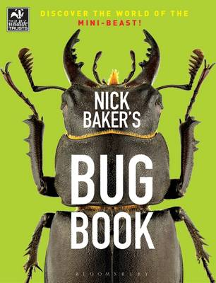 Nick Baker's Bug Book Discover the World of the Mini-Beast! by Nick Baker