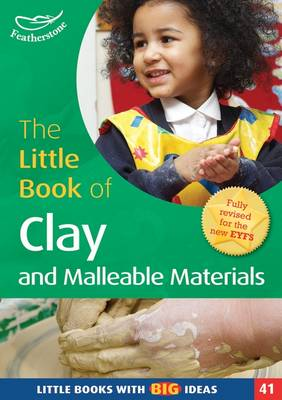 The Little Book of Clay and Malleable Materials Little Books with Big Ideas (41) by Lorraine Frankish