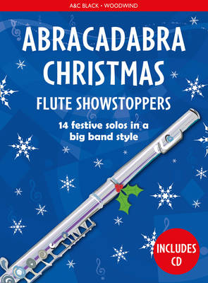 Abracadabra Christmas: Flute Showstoppers by Christopher Hussey