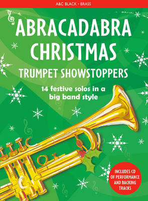 Abracadabra Christmas Trumpet Showstoppers : 14 Festive Solos in a Big Band Style by Christopher Hussey