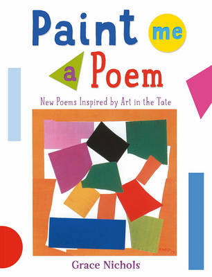 Paint Me a Poem New Poems Inspired by Art in the Tate by Grace Nichols
