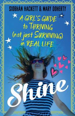 Shine A Girl's Guide to Thriving (Not Just Surviving) in Real Life by Siobhan Hackett, Mary Doherty