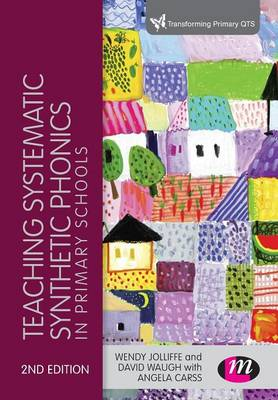 Teaching Systematic Synthetic Phonics in Primary Schools by Wendy Jolliffe, David Waugh, Angela Carss