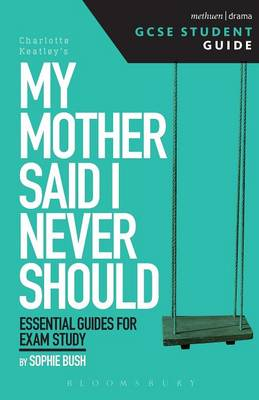 My Mother Said I Never Should GCSE Student Guide by Sophie Bush